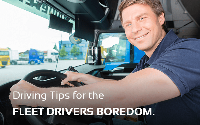 Driving Tips for Fleet Drivers to Avoid Boredom