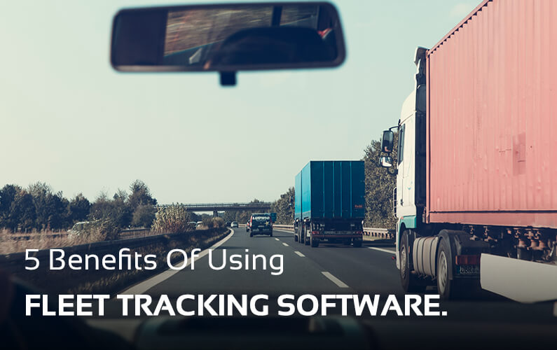 5 Benefits Fleet Tracking Software