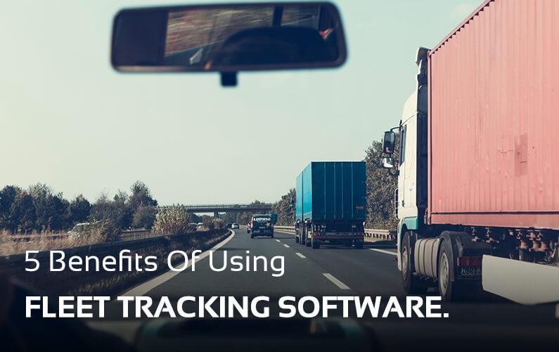 5 Benefits Fleet Tracking Software