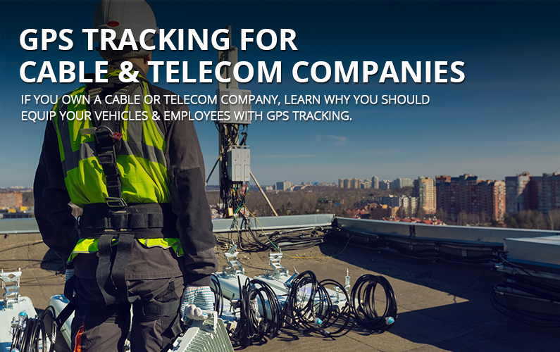 GPS Tracking for Cable and Telecom Companies