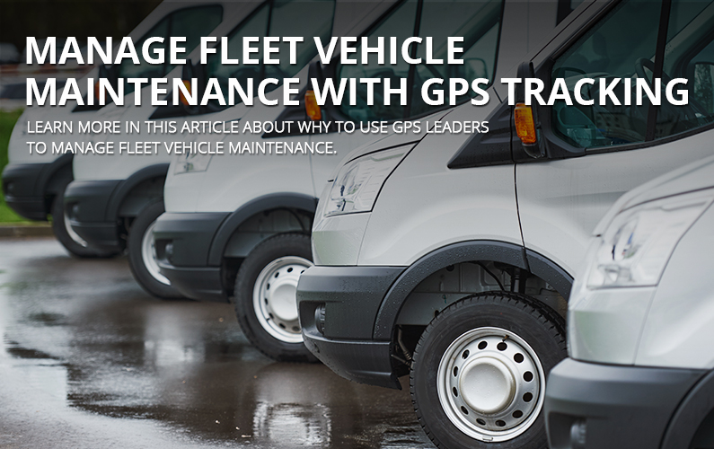 Manage Fleet Vehicle Maintenance With GPS Tracking