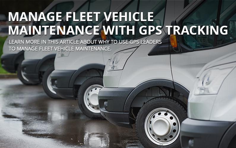 Manage Fleet Vehicle Maintenance With GPS Tracking