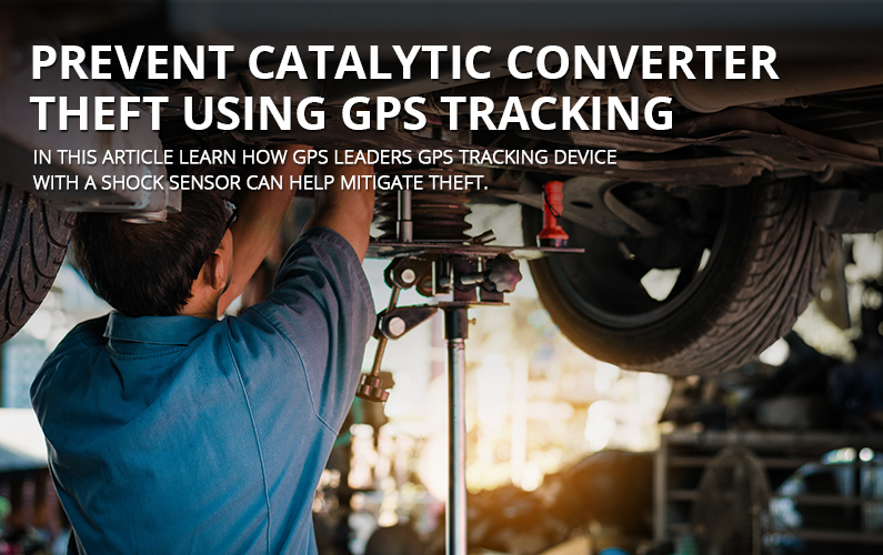 Prevent Catalytic Converter Theft Using GPS Tracking