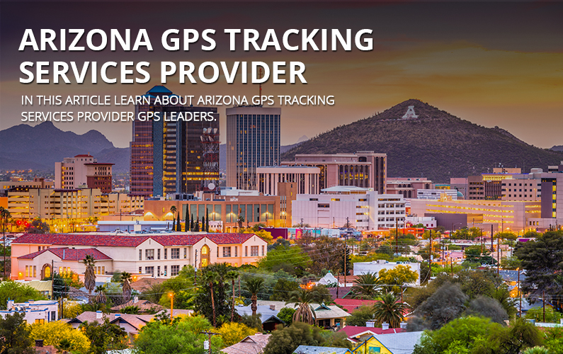 Arizona GPS tracking Services Provider GPS Leaders