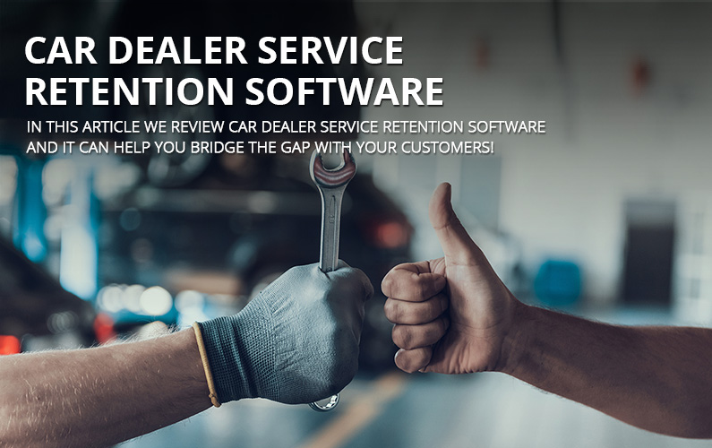 Car Dealer Service Retention Software